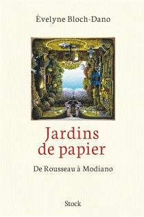 Jardins de papier : de Rousseau à Modiano - EvelyneBloch-Dano