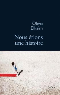 Nous étions une histoire - OliviaElkaim