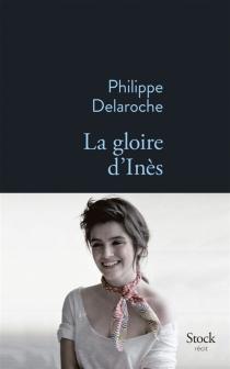 La gloire d'Inès : récit - PhilippeDelaroche
