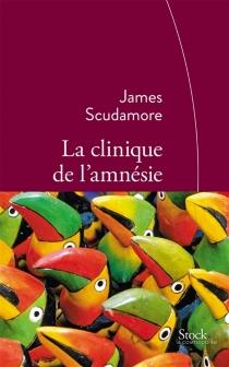 La clinique de l'amnésie - JamesScudamore