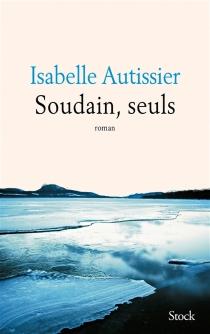 Soudain, seuls - IsabelleAutissier