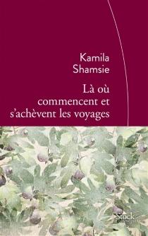 Là où commencent et s'achèvent les voyages - KamilaShamsie
