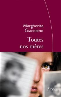 Toutes nos mères - MargheritaGiacobino