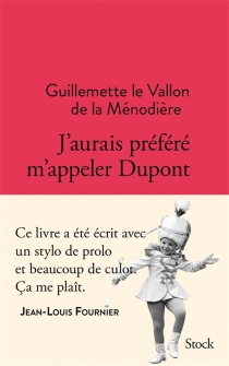 J'aurais préféré m'appeler Dupont - GuillemetteLe Vallon de la Ménodière