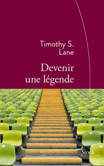 Devenir une légende - Timothy S. Lane