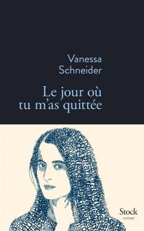 Le jour où tu m'as quittée - VanessaSchneider