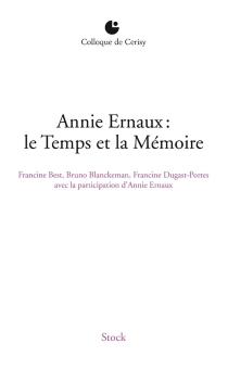 Annie Ernaux : le temps et la mémoire : actes du colloque de Cerisy, 6-13 juillet 2012 - Centre culturel international . Colloque (2012)