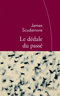 Le dédale du passé - JamesScudamore