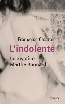 L'indolente : le mystère Marthe Bonnard - FrançoiseCloarec