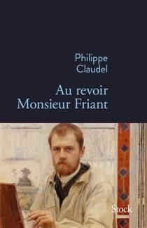 Au revoir monsieur Friant - PhilippeClaudel