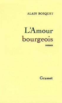 L'amour bourgeois - AlainBosquet