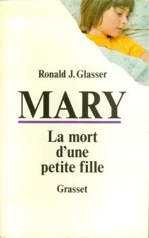 Mary : la mort d'une petite fille - Ronald J.Glasser