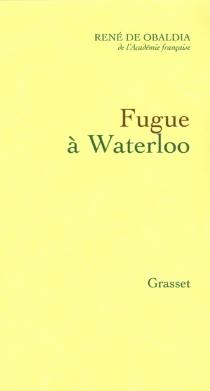 Fugue à Waterloo - René deObaldia