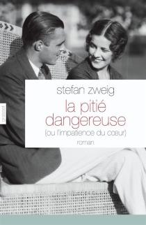 La pitié dangereuse ou L'impatience du coeur - StefanZweig