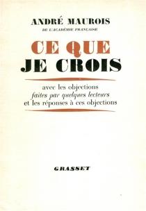 Ce que je crois - FrançoisMauriac