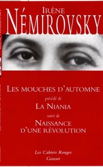 Les mouches d'automne| Précédé de La Niania| Suivi de Naissance d'une révolution - IrèneNémirovsky
