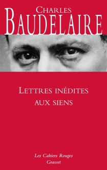 Lettres inédites aux siens - CharlesBaudelaire