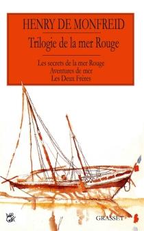 Trilogie de la mer Rouge : romans - Henry deMonfreid