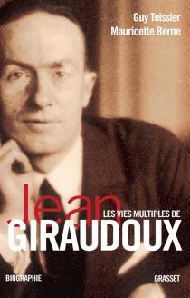 Les vies multiples de Jean Giraudoux : chroniques d'une oeuvre - MauricetteBerne