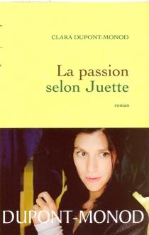 La passion selon Juette - ClaraDupont-Monod