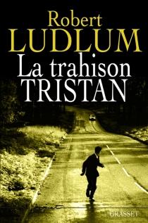 La trahison Tristan - RobertLudlum