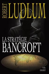 La stratégie Bancroft - RobertLudlum