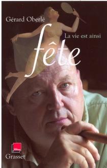 La vie est ainsi fête : chroniques - GérardOberlé
