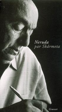 Neruda par Skármeta - AntonioSkarmeta