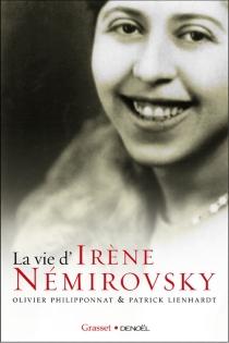 La vie d'Irène Némirovsky : 1903-1942 - PatrickLienhardt