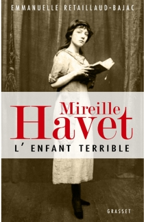 Mireille Havet : l'enfant terrible - EmmanuelleRetaillaud-Bajac