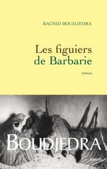 Les figuiers de Barbarie - RachidBoudjedra