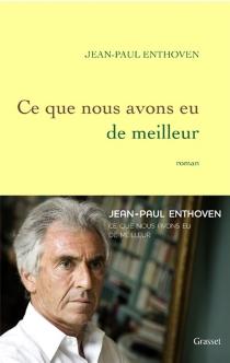 Ce que nous avons eu de meilleur - Jean-PaulEnthoven
