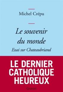 Le souvenir du monde : essai sur Chateaubriand - MichelCrépu