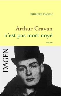 Arthur Cravan n'est pas mort noyé - PhilippeDagen