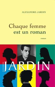 Chaque femme est un roman - AlexandreJardin