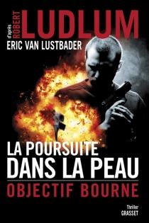 La poursuite dans la peau : objectif Bourne - EricLustbader