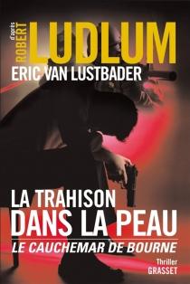La trahison dans la peau : l'empreinte de Bourne - EricLustbader