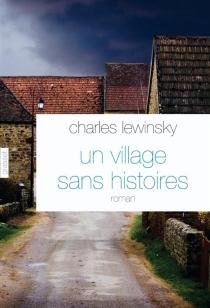 Un village sans histoires - CharlesLewinsky