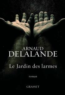 Le jardin des larmes - ArnaudDelalande