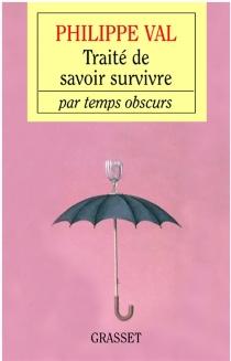 Traité de savoir-survivre par temps obscurs - PhilippeVal