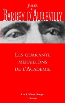 Les quarante médaillons de l'Académie - JulesBarbey d'Aurevilly