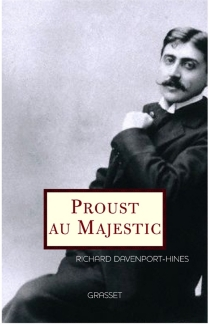 Proust au Majestic - Richard Peter Treadwell Davenport-Hines