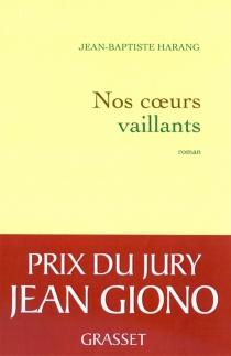 Nos coeurs vaillants - Jean-BaptisteHarang