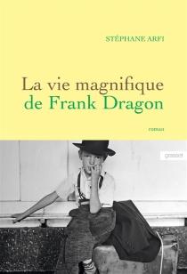La vie magnifique de Frank Dragon - StéphaneArfi