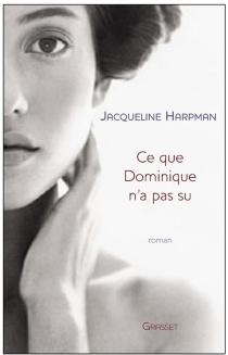 Ce que Dominique n'a pas su - JacquelineHarpman