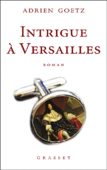 Intrigue à Versailles - Adrien Goetz