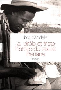 La drôle et triste histoire du soldat Banana - BiyiBandele-Thomas