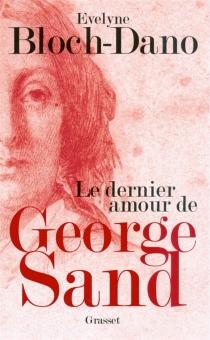 Le dernier amour de George Sand - EvelyneBloch-Dano