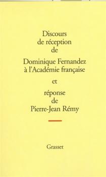 Discours de réception de Dominique Fernandez à l'Académie française et réponse de Pierre-Jean Rémy| Suivi de L'allocution de Frédéric Vitoux pour la remise de l'épée et des remerciements de Dominique Fernandez -