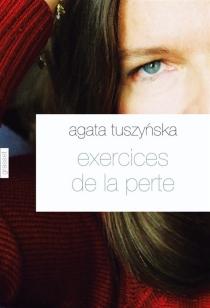 Exercices de la perte - AgataTuszynska